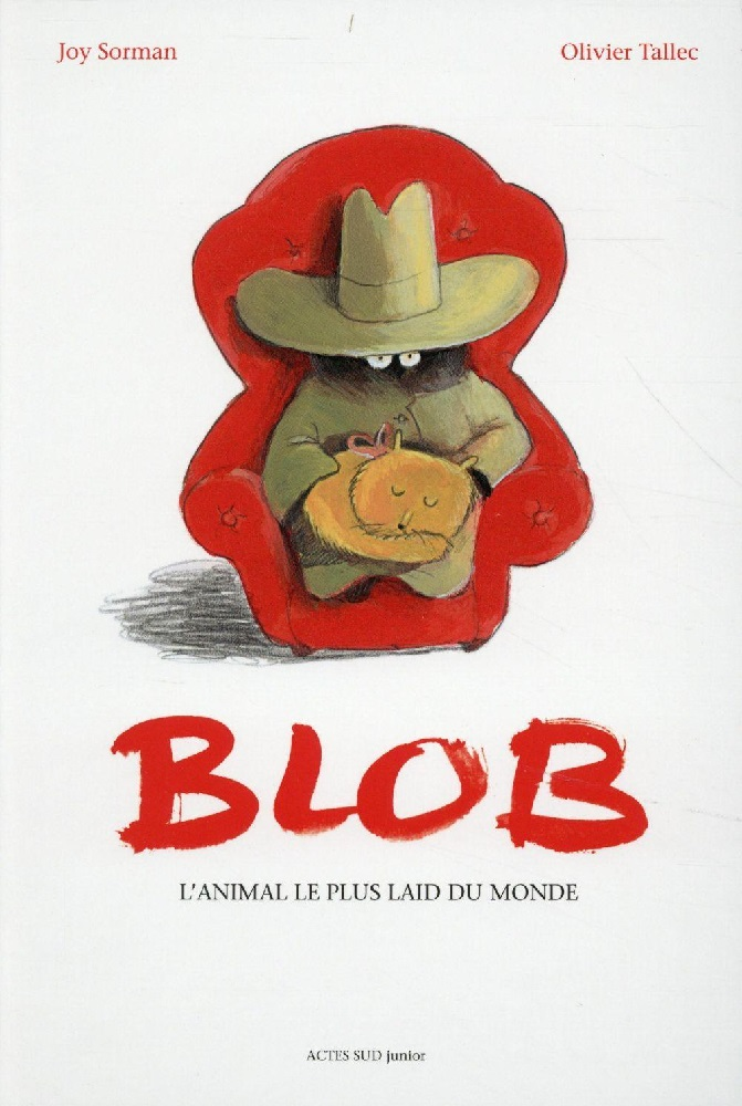 Blob, l'animal le plus laid du monde - Joy Sorman et Olivier Tallec