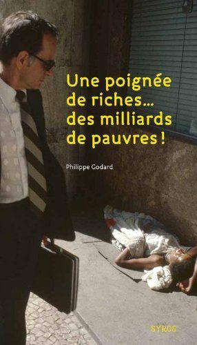 Une poignée de riches... des milliards de pauvres - Philippe Godard