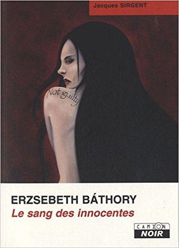 Erzsebeth Báthory : Le sang des innocentes - Jacques Sirgent