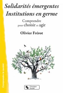 Solidarités émergentes, Institutions en germe - Olivier Frérot