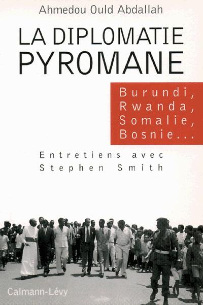 La diplomatie pyromane : Burundi, Rwanda, Somalie, Bosnie...