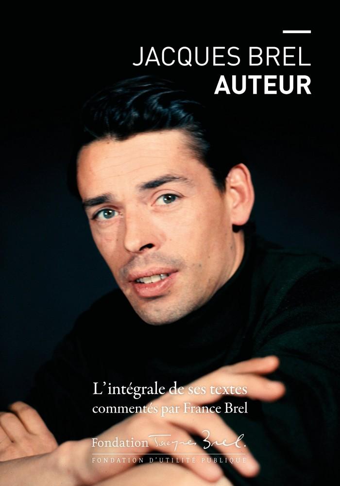 Jacques Brel, auteur : l'intégrale de ses textes