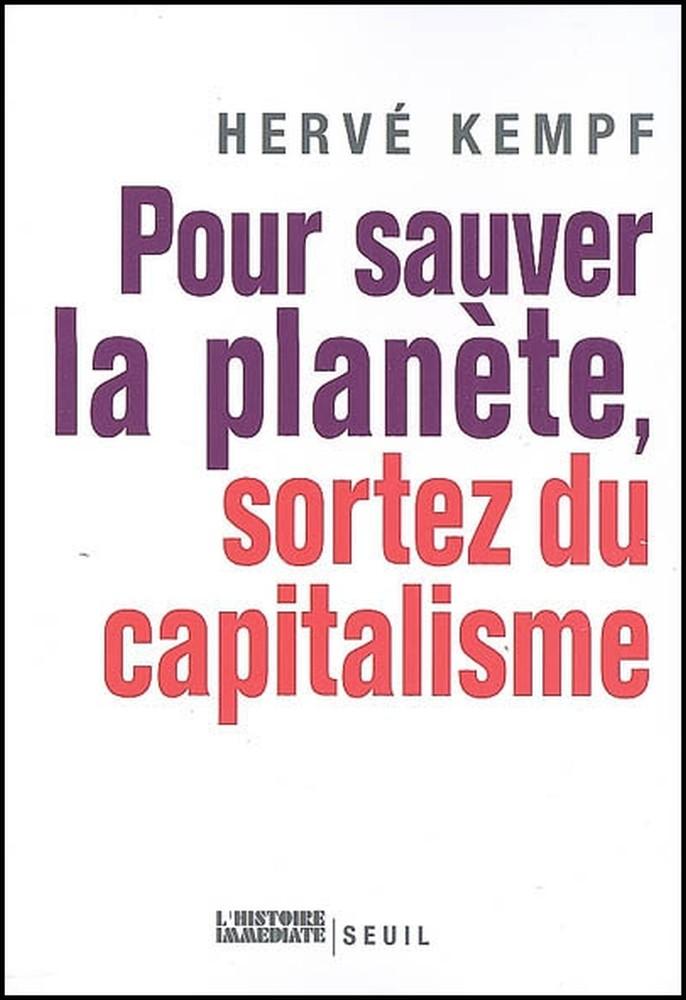 Pour sauver la planète, sortez du capitalisme - Hervé Kempf