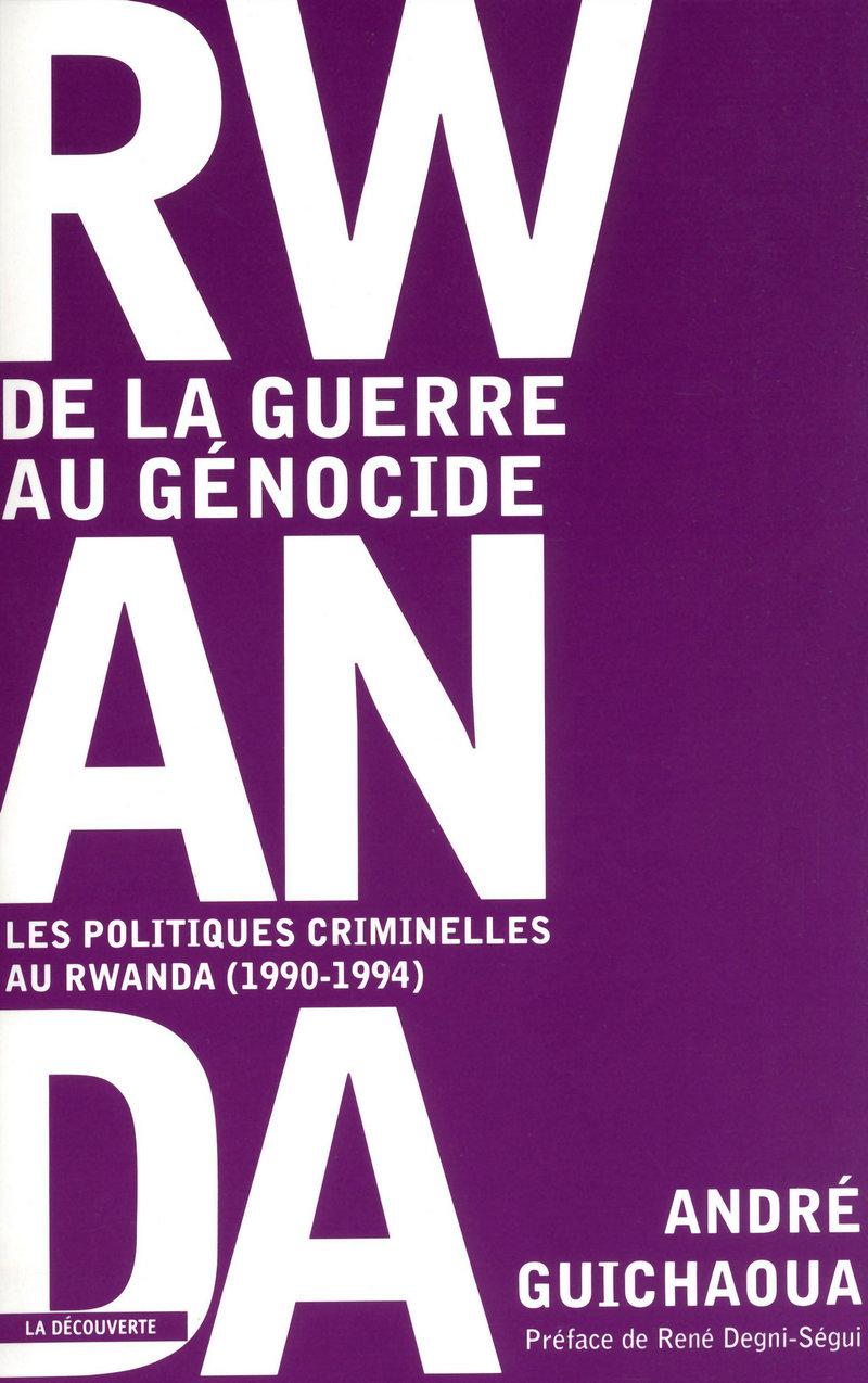 Rwanda, de la guerre au génocide : les politiques criminelles au Rwanda (1990-1994)