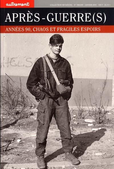 Après-guerre(s) : année 90, chaos et fragiles espoirs