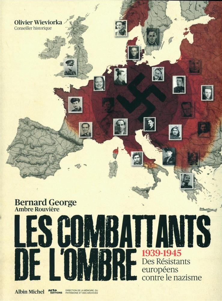 Les Combattants de l'ombre. 1939-1945 : Des Résistants européens contre le nazisme