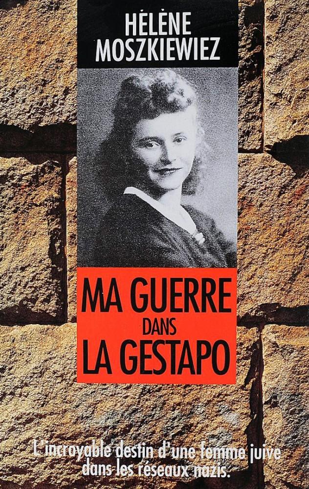 Ma guerre dans la Gestapo. L'incroyable destin d'une femme juive dans les réseaux nazis