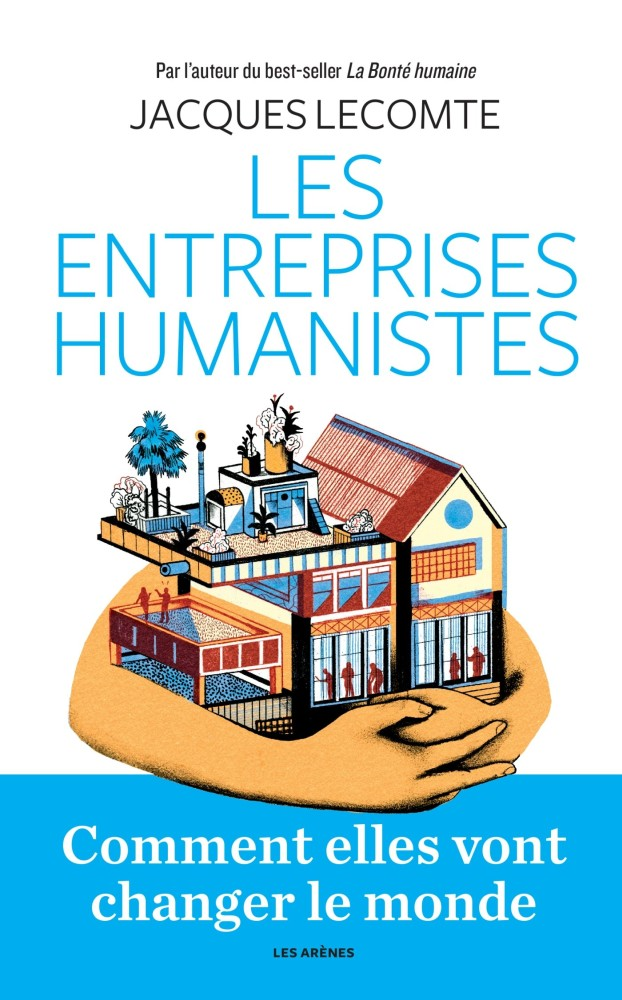 Les entreprises humanistes. Comment elles vont changer le monde