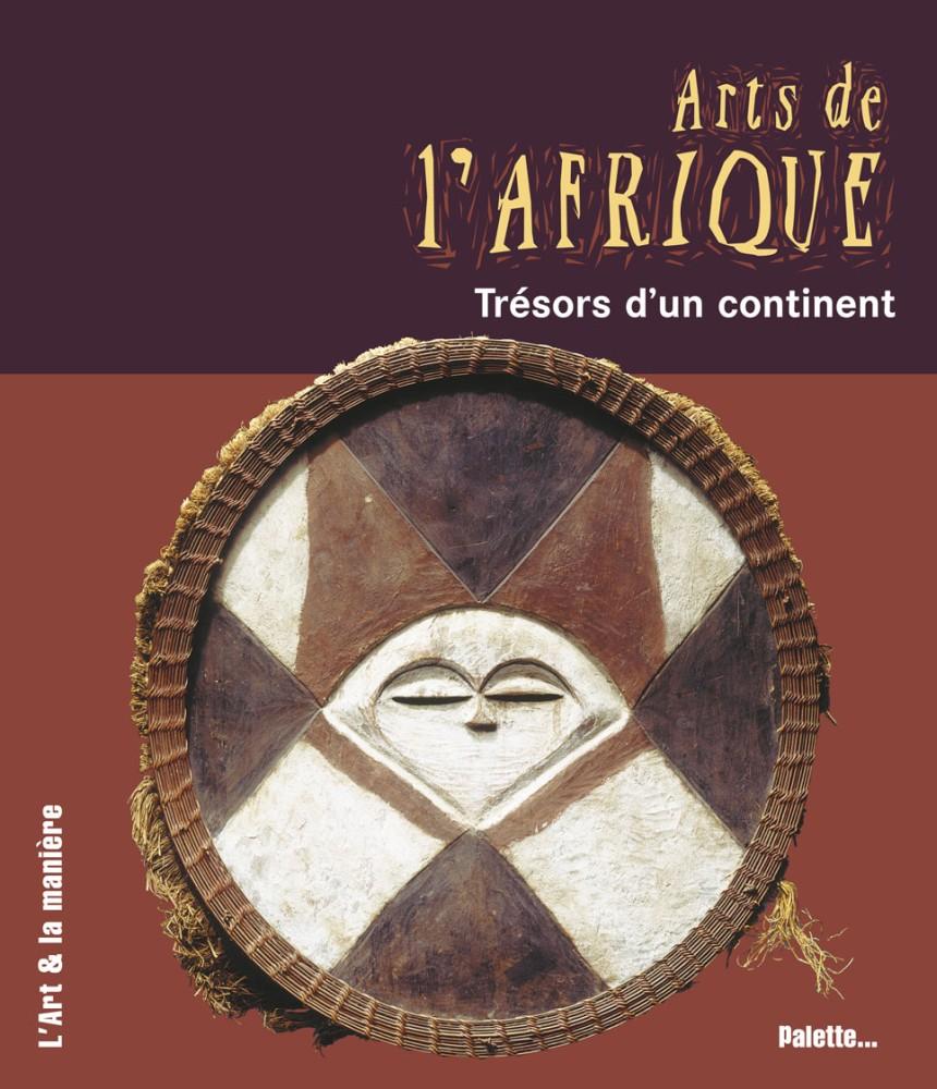 Arts de l'Afrique : Trésors d'un continent