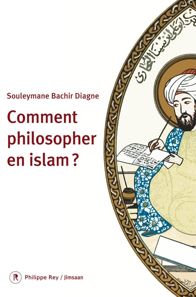 Souleymane Bachir Diagne - Comment philosopher en islam ?