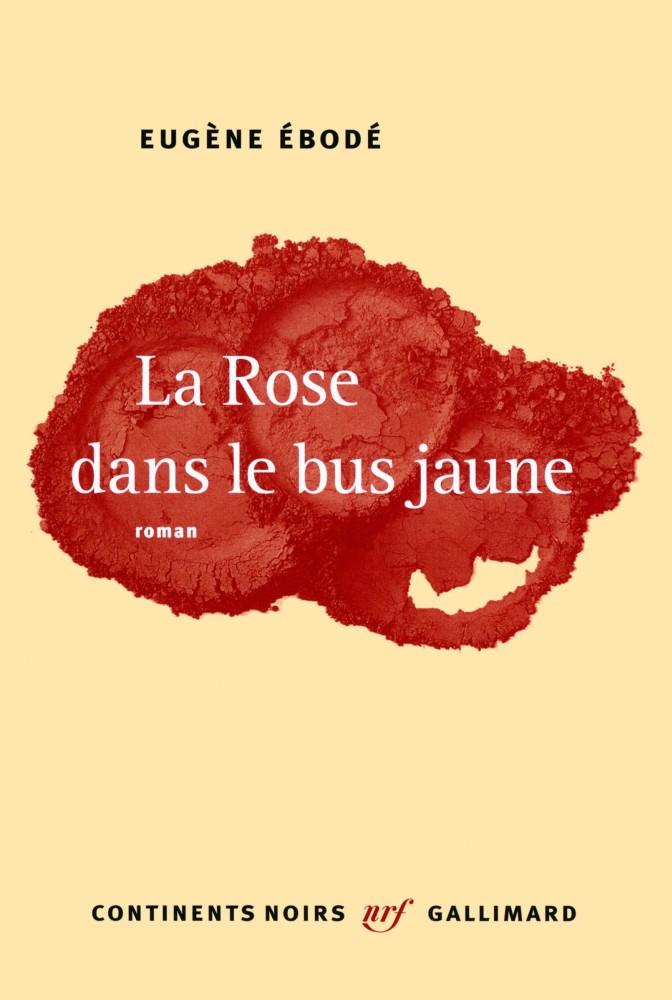 Eugène Ébodé - La Rose dans le bus jaune