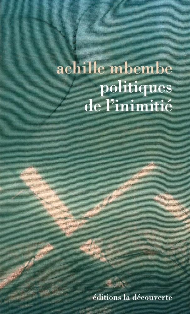 Achille Mbembe - Politiques de l'inimité