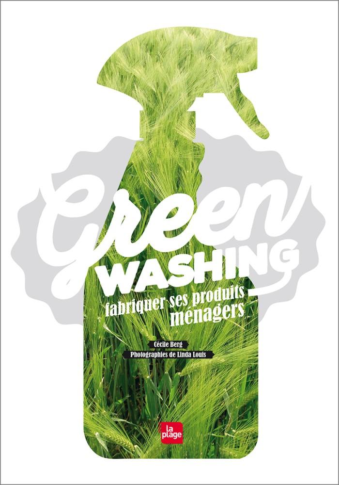 Green Washing : fabriquer ses produits ménagers - Cécile Berg