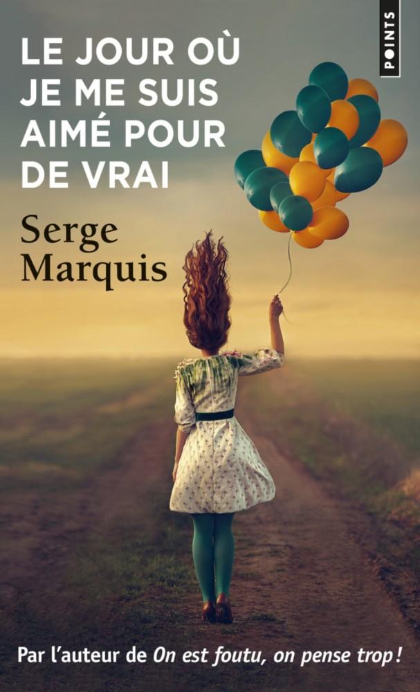 Le jour où je me suis aimé pour de vrai - Serge Marquis