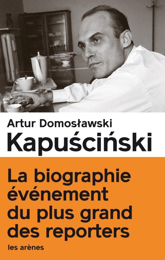 Kapuściński : le vrai et le plus que vrai - Artur Domoslawki