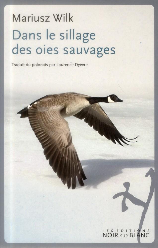 Dans le sillage des oies sauvages - Mariusz Wilk