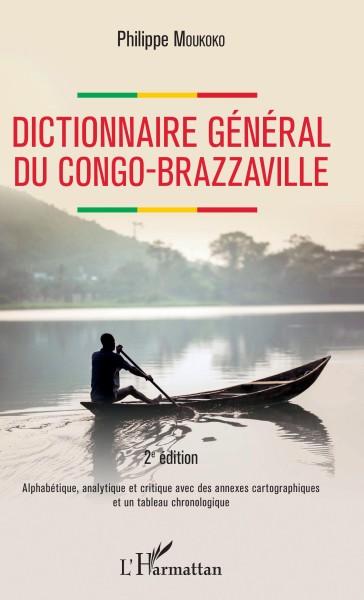 Dictionnaire général du Congo-Brazzaville : alphabétique, analytique et critique avec des annexes cartographiques et un tableau chronologique