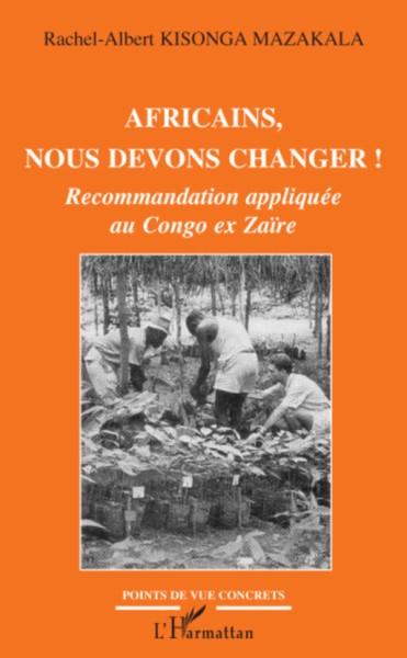 Africains, nous devons changer ! : recommandations appliquée au Congo ex Zaïre