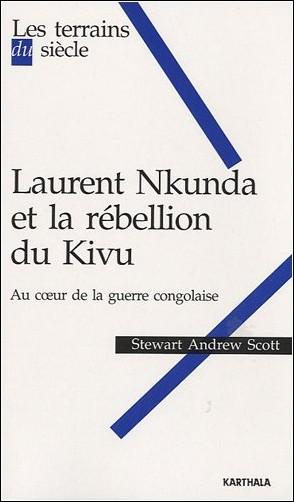 Laurent Nkunda et la rébellion du Kivu : Au coeur de la guerre congolaise