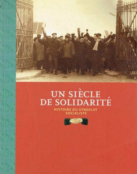 Un siècle de solidarité : 1898-1998 : histoire du syndicat socialiste